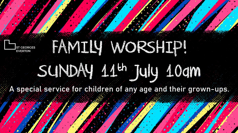 Family Worship- Sunday 11th July 10am